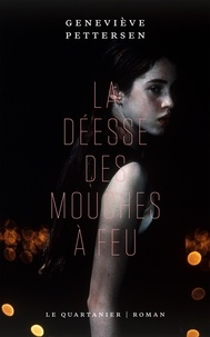Geneviève Pettersen - La déesse des mouches à feu.