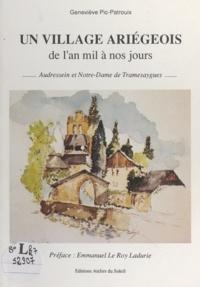 Geneviève Pic-Patrouix et Emmanuel Le Roy Ladurie - Un village ariégeois de l'an mil à nos jours - Audressein et Notre-Dame de Tramesaygues.