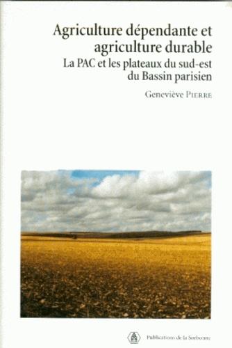 Agriculture dépendante et agriculture durable. La PAC et les plateaux du sud-est du Bassin parisien