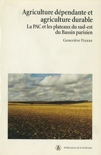 Geneviève Pierre - Agriculture dépendante et agriculture durable - La PAC et les plateaux du sud-est du Bassin parisien.