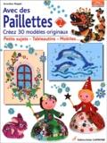 Geneviève Ploquin - Avec des Paillettes Créez 30 modèles originaux - Petits sujets - Tableautins - Mobiles... volume 2.