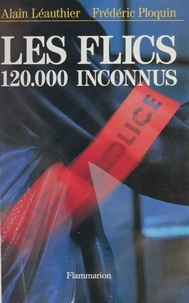 Geneviève Ploquin et  Leauthier - Les Flics, 120 000 inconnus.