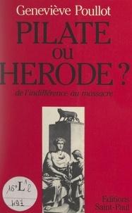 Geneviève Poullot et Thérèse Leclerc de Hauteclocque - Pilate ou Hérode ? - De l'indifférence au massacre.