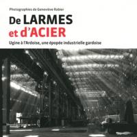 Geneviève Rabier et Renée Lefranc - De larmes et d'acier - Ugine à l'Ardoise, une épopée industrielle gardoise.