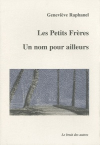 Geneviève Raphanel - Les Petits Frères / Un nom pour ailleurs.