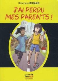 Geneviève Reumaux - J'ai perdu mes parents !.