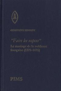 """Geneviève Ribordy - """"Faire les nopces"""" : le mariage de la noblesse française (1375-1475)."""