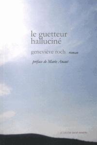 Geneviève Roch - Le guetteur halluciné.
