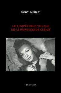 Geneviève Roch - Le tempétueux voyage de la Princesse de Clèves.