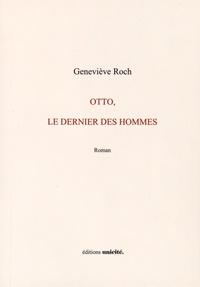 Geneviève Roch - Otto, le dernier des hommes.
