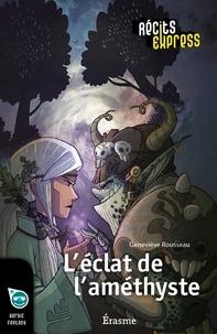Geneviève Rousseau et  Récits Express - L'éclat de l'améthyste - une histoire pour les enfants de 10 à 13 ans.