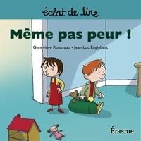 Geneviève Rousseau et  JeanLuc Englebert - Même pas peur ! - une histoire pour lecteurs débutants (5-8 ans).