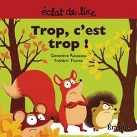 Geneviève Rousseau et  Frédéric Thome - Trop c'est trop ! - une histoire pour lecteurs débutants (5-8 ans).