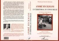 Geneviève Ryckmans - Andre ryckmans, un territorial du congo belge - lettres et documents 1954-1960.
