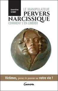 Geneviève Schmit - Le manipulateur pervers narcissique, comment s'en libérer - Victimes, prenez le pouvoir.