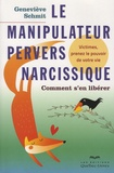 Geneviève Schmit - Le manipulateur pervers narcissique - Comment s'en libérer - Victimes, prenez le pouvoir de votre vie.