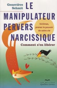 Le manipulateur pervers narcissique - Comment sen libérer - Victimes, prenez le pouvoir de votre vie.pdf