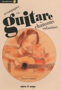 Geneviève Schneider - Accompagner à la guitare les chansons enfantines. 1 CD audio