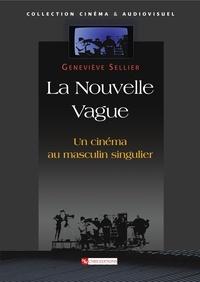 Geneviève Sellier - La Nouvelle Vague - Un cinéma au masculin singulier.