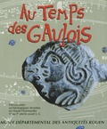 Geneviève Sennequier - Au temps des Gaulois (Ve-Ier siècle avant JC) - Découvertes archéologiques récentes en Haute-Normandie.