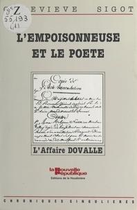Geneviève Sigot - L'Empoisonneuse et le Poète : L'Affaire Dovalle (1806).