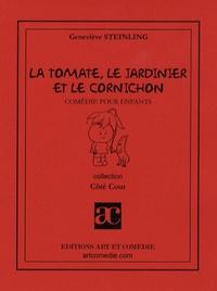 Geneviève Steinling - La tomate, le jardinier et le cornichon.