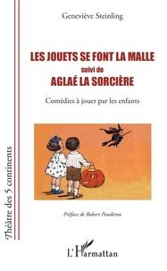Geneviève Steinling - Les jouets se font la malle suivi de Aglaé la sorcière - Comédies à jouer par les enfants.