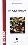 Geneviève Steinling - Ma fleur se meurt.