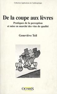 Geneviève Teil - De la coupe aux lèvres - Pratiques de la perception et mise en marché des vins de qualité.