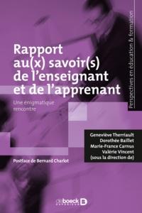 Geneviève Therriault et Dorothée Baillet - Le rapport au(x) savoir(s) de l'enseignant et de l'apprenant - Une énigmatique rencontre.