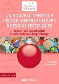 Geneviève Vandecasteele - Gérer les élèves à besoins spécifiques : un nouveau défi pour l'école - Tome 2, Vers la construction d'un plan individuel d'apprentissage.