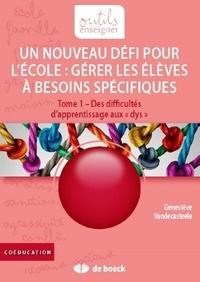 """Geneviève Vandecasteele - Gérer les élèves à besoins spécifiques : un nouveau défi pour l'école - Tome 1, Des difficultés d'apprentissage aux """"dys""""."""
