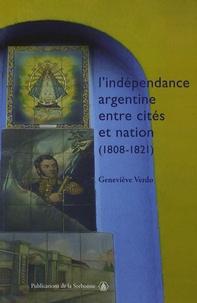 Geneviève Verdo - L'indépendance argentine entre cités et nation (1808-1821).