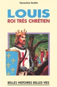 Geneviève Veuillot - Louis. - Roi trés chrétien.