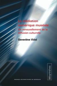 Geneviève Vidal - La médiation numérique muséale - Un renouvellement de la diffusion culturelle.
