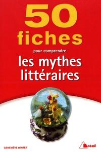 Geneviève Winter - 50 fiches pour comprendre les mythes littéraires.