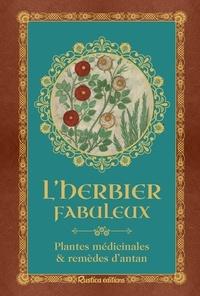 Geneviève Xhayet - L'herbier fabuleux - Plantes médicinales & remèdes d'antan.