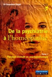 Geneviève Ziegel - De la psychiatrie à l'homéopathie - Tome 1, Parcours évolutif en psychopathologie.