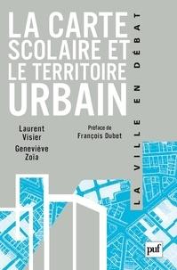 Geneviève Zoïa et Laurent Visier - La carte scolaire et le territoire urbain.