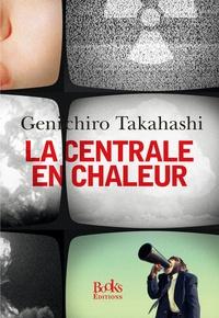 Genichiro Takahashi - La Centrale en chaleur.