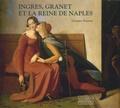 Gennaro Toscano - Ingres, Granet et la reine de Naples.