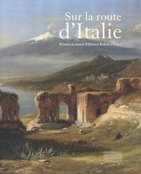 Gennaro Toscano - Sur la route d'Italie - Peindre la nature d'Hubert Robert à Corot.