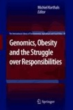 Michiel Korthals - Genomics, Obesity and the Struggle over Responsibilities.