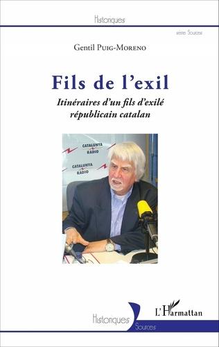 Gentil Puig-Moreno - Fils de l'exil - Itinéraires d'un fils d'exilé républicain catalan.