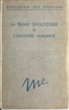 Genviève Termier et Henri Termier - La trame géologique de l'histoire humaine.