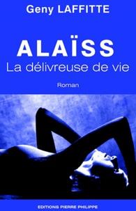 Geny Laffitte - Alaïss - La délivreuse de vie.