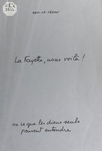 Géo-Charles Véran et François Mitterrand - La Fayette, nous voilà ! - Ou Ce que les dieux seuls peuvent entendre.