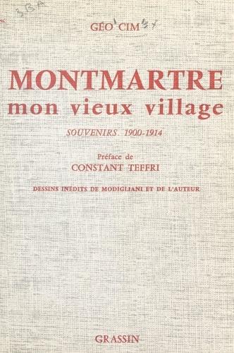 Montmartre mon vieux village. Souvenir d'un rapin sur la butte, 1900-1914
