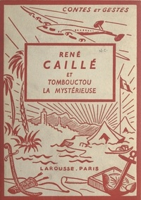 Géo Duvic et G. Braun - René Caillé et Tombouctou la mystérieuse - Avec 4 planches hors texte en couleurs et 51 compositions.