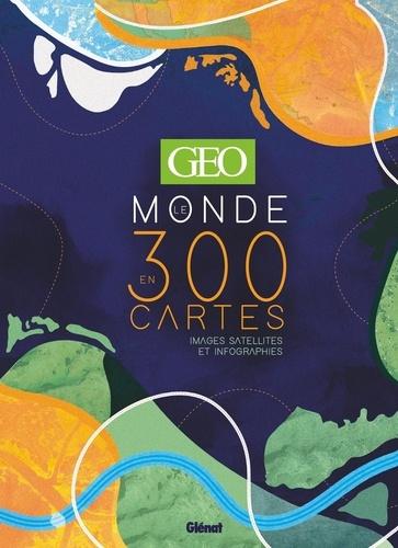 GEO Le monde en 300 cartes. Images satellites et infographies